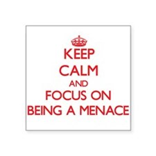 Keep Calm and focus on Being A Menace Sticker