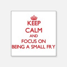 Keep Calm and focus on Being A Small Fry Sticker