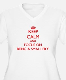 Keep Calm and focus on Being A Small Fry Plus Size