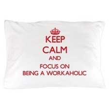 Funny Workaholics Pillow Case