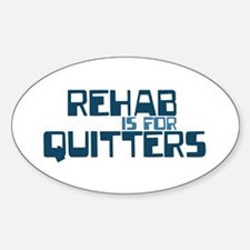 REHAB QUITTER Oval Decal