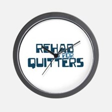 REHAB QUITTER Wall Clock