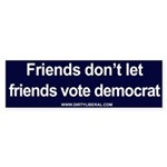 Friends don't let friends vote democrat (Bumper)