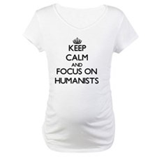 Keep Calm and focus on Humanists Shirt
