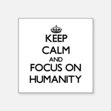 Keep Calm and focus on Humanity Sticker