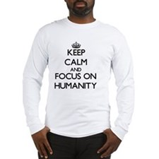 Keep Calm and focus on Humanity Long Sleeve T-Shir