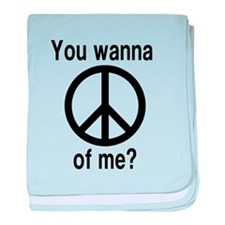 You wanna a peace of me? baby blanket