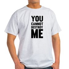 You Cannot Destroy Me T-Shirt