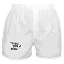 """You Can Quote Me On That"" Boxer Shorts"