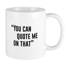 """You Can Quote Me On That"" Mugs"