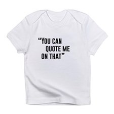 """""""You Can Quote Me On That"""" Infant T-Shirt"""