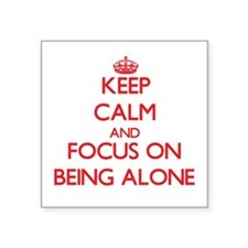 Keep Calm and focus on Being Alone Sticker