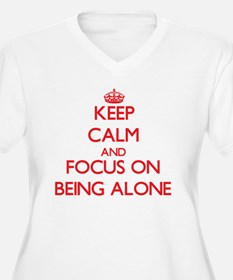 Keep Calm and focus on Being Alone Plus Size T-Shi