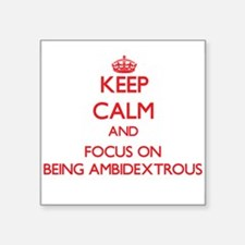 Keep Calm and focus on Being Ambidextrous Sticker