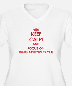 Keep Calm and focus on Being Ambidextrous Plus Siz