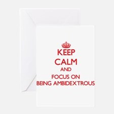 Keep Calm and focus on Being Ambidextrous Greeting