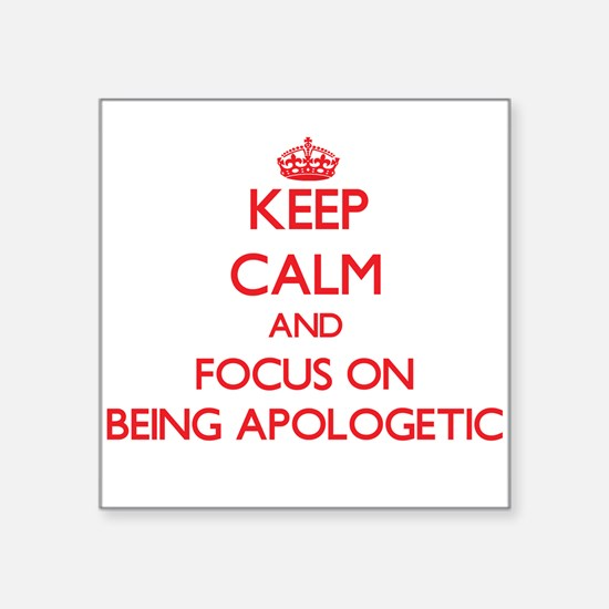 Keep Calm and focus on Being Apologetic Sticker