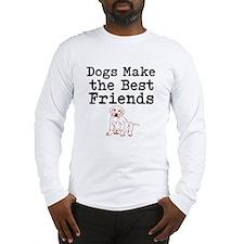 Dogs Make the Best Friends Long Sleeve T-Shirt