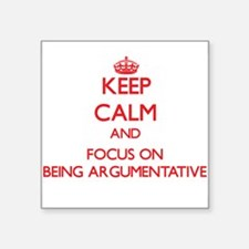 Keep Calm and focus on Being Argumentative Sticker