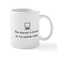 Internet broken outside today Mugs