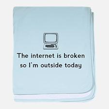 Internet broken outside today baby blanket