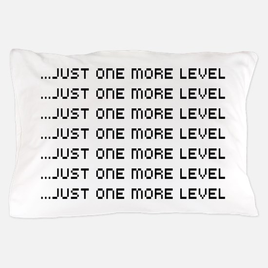 Just one more level Pillow Case