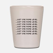 Just one more level Shot Glass