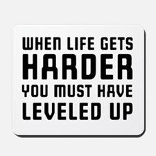 Life gets harder leveled up Mousepad