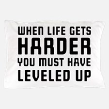 Life gets harder leveled up Pillow Case