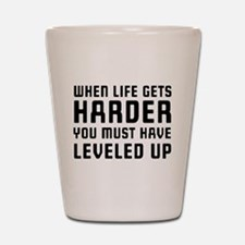 Life gets harder leveled up Shot Glass