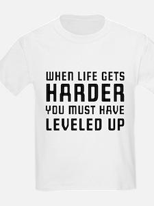 Life gets harder leveled up T-Shirt