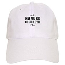 Manure Occureth Baseball Baseball Cap