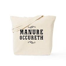 Manure Occureth Tote Bag