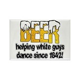 Beer helping white guys dance Magnets