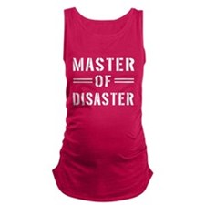 Master Of Disaster Maternity Tank Top