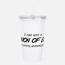 I am not a MINION OF EVIL I am upper Management Ac