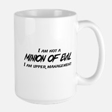 I am not a MINION OF EVIL I am upper Management Mu