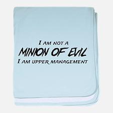 I am not a MINION OF EVIL I am upper Management ba