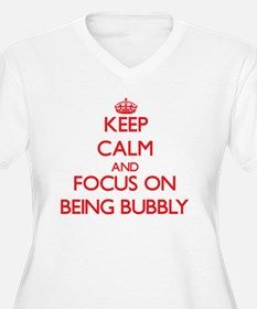 Keep Calm and focus on Being Bubbly Plus Size T-Sh