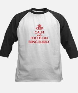Keep Calm and focus on Being Bubbly Baseball Jerse