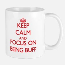 Keep Calm and focus on Being Buff Mugs