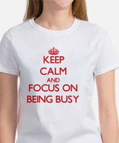 Keep Calm and focus on Being Busy T-Shirt