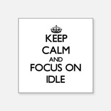 Keep Calm and focus on Idle Sticker