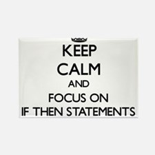 Keep Calm and focus on If Then Statements Magnets