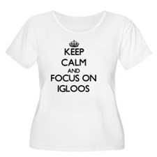 Keep Calm and focus on Igloos Plus Size T-Shirt
