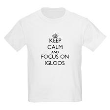 Keep Calm and focus on Igloos T-Shirt