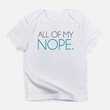All of my NOPE Infant T-Shirt
