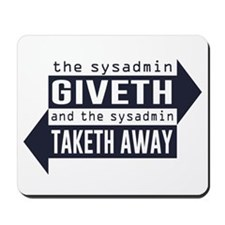 Sysadmin Giveth and Taketh Away Mousepad