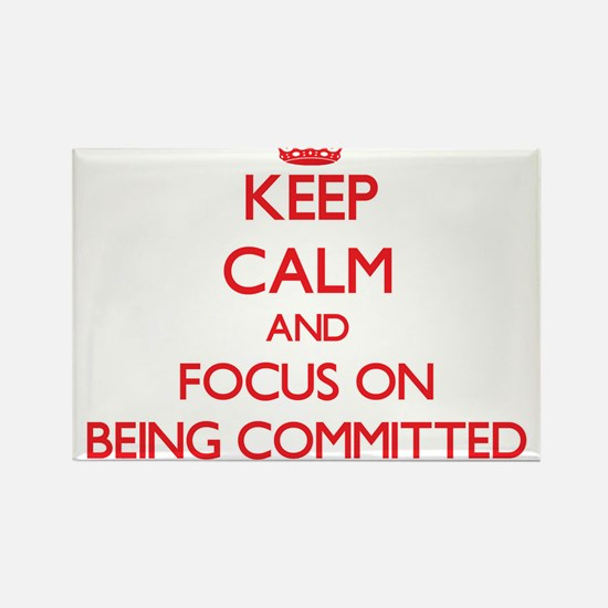 Keep Calm and focus on Being Committed Magnets