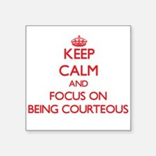 Keep Calm and focus on Being Courteous Sticker